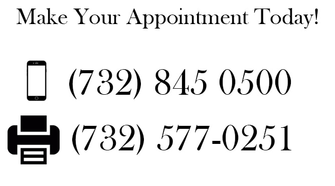 Schedule your appointment today, call us at (732) 845-0500. You may fax the office at (732) 577-0251.